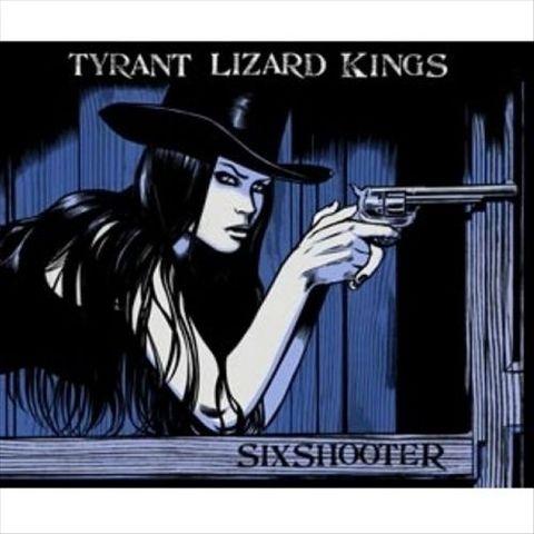 The Tyrant Lizard Kings - Six Shooter