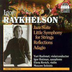 Igor Raykhelson - Igor Raykhelson: Jazz Suite; Little Symphony for Strings; Reflections; Adagio