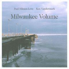 Paal Nilssen-Love - Milwaukee Volume
