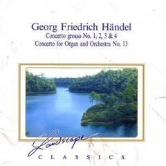 Handel, G.F. - Georg Friedrich Händel: Concerto grosso No. 1, 2, 3 & 4; Concerto for Organ No. 13