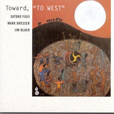 Satoko Fujii - Toward to West