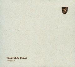 Vladislav Delay - Vantaa