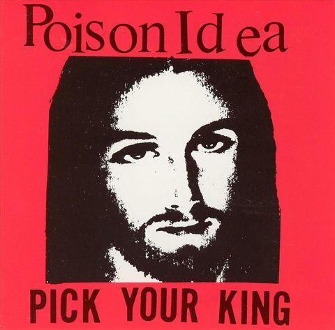 Poison Idea - Pick Your King