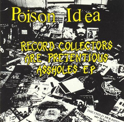 Poison Idea - Record Collectors Are Pretentious Assholes