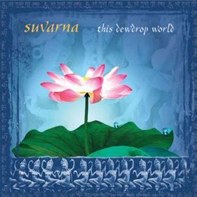 Suvarna - This Dewdrop World [Aquarius]