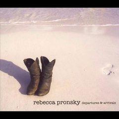 Rebecca Pronsky - Departures & Arrivals