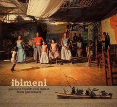 VARIOUS ARTISTS - Ibimeni: Garifuna Traditional Music from Guatemala