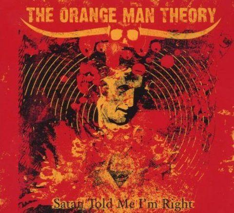 The Orange Man Theory - Satan Told Me I'm Right