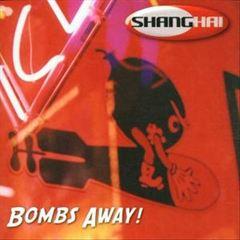 Shanghai - Bombs Away
