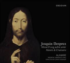 Alamire - Josquin Desprez: Missa D'ung aultre amer; Motets & Chansons