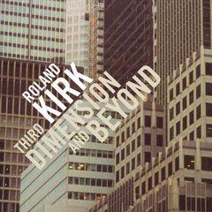 Rahsaan Roland Kirk - Third Dimension & Beyond