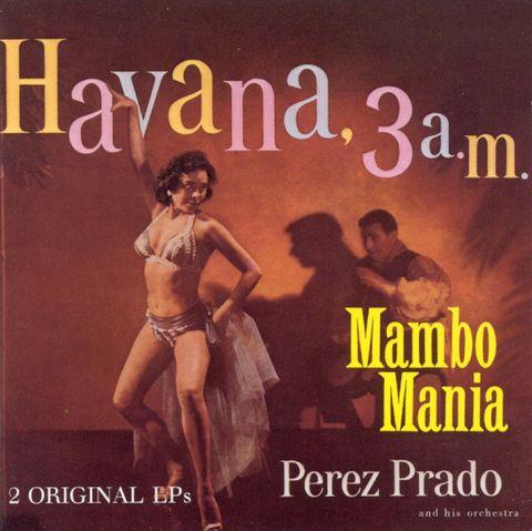 Pérez Prado - Mambo Mania/Havana 3 A.M.