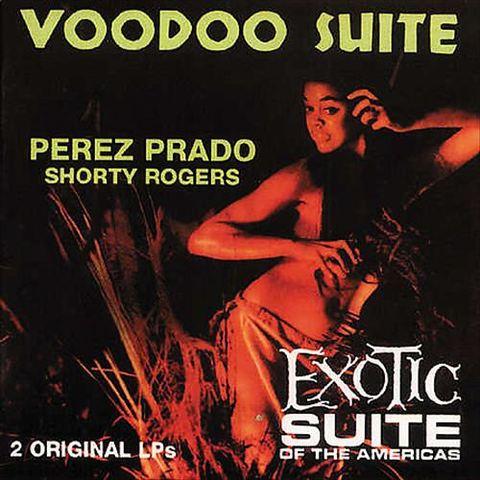 Pérez Prado - Voodoo Suite/Exotic Suite of the Americas