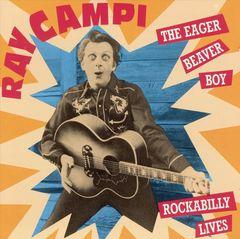 Ray Campi - Eager Beaver Boy