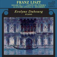 Evelyne Dubourg - Liszt: Ballade No. 2; 3 Sonetti del Petrarca; La Lugubre Gonda II; Hexameron