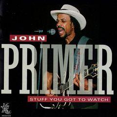 John Primer - Stuff You Got to Watch