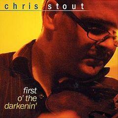 Chris Stout - First O' the Darkenin'