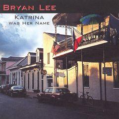 Bryan Lee - Katrina Was Her Name