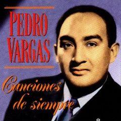 Pedro Vargas - Canciones de Siempre