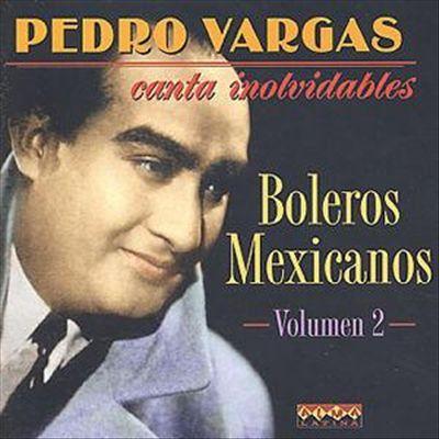 Pedro Vargas - Boleros Mexicanos, Vol. 2