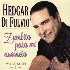 Hedgar Di Fulvio - Zambita Para Mi Ausencia, Vol. 1