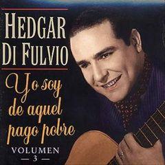 Hedgar Di Fulvio - Yo Soy de Aquel Pago Pobre