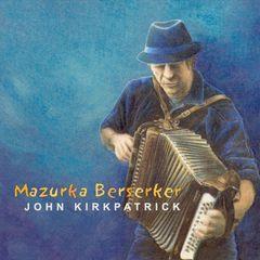 John Kirkpatrick - Mazurka Berserker