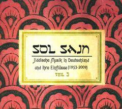 VARIOUS ARTISTS - Sol Sajn: Jiddische Musik In Deutschland Und Ihre Einflüsse (1953-2009), Vol. 3