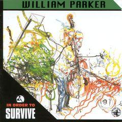 William Parker - In Order to Survive
