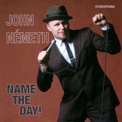 John Nemeth - Name the Day!