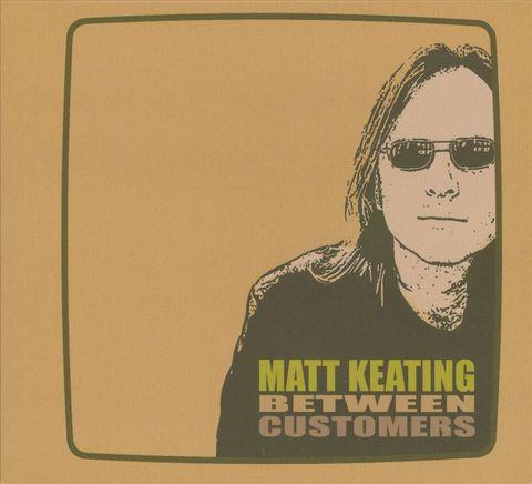 Matt Keating - Between Customers