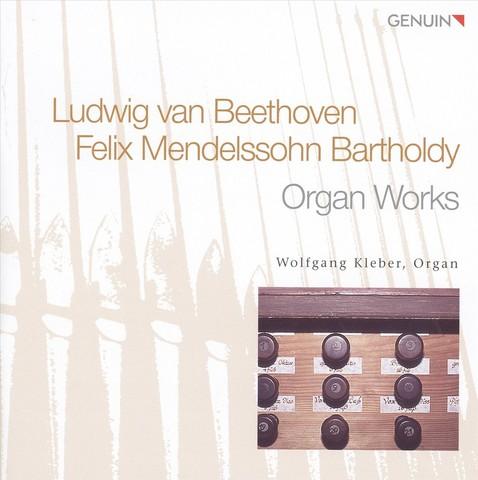 Wolfgang Kleber - Beethoven & Mendelssohn: Organ Works