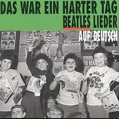 VARIOUS ARTISTS - Das War Ein Harter Tag: Beatles Leider Auf Deutsch