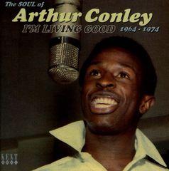 Arthur Conley - I'm Living Good: The Soul of Arthur Conley 1964-1974