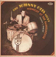 Johnny Otis - The Johnny Otis Story, Vol. 1: Midnight at the Barrelhouse (1945-1957)