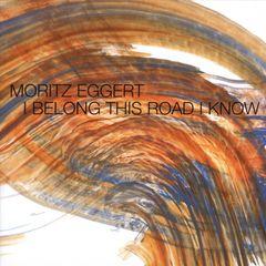 Moritz Eggert - Moritz Eggert: I Belong This Road I Know