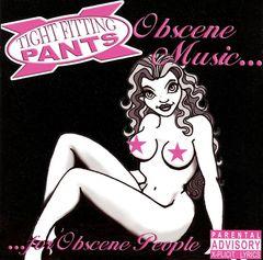 Tight Fitting Pants - Obscene Music for Obscene People