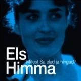 Els Himma - Millest Sa elad ja hingad?