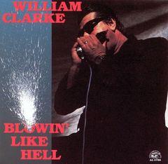 William Clarke - Blowin' Like Hell