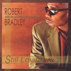 Robert Bradley's Blackwater Surprise - Still Lovin' You