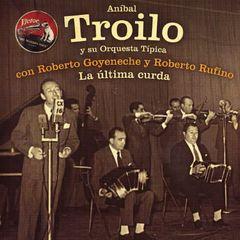 Aníbal Troilo - La Ultima Curda