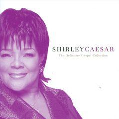 Shirley Caesar - The Definitive Gospel Collection