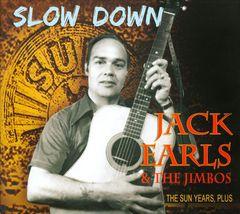 Jack Earls & The Jimbos - Slow Down: The Sun Years, Plus