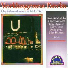 VARIOUS ARTISTS - Verklungenes Berlin 1906-1941