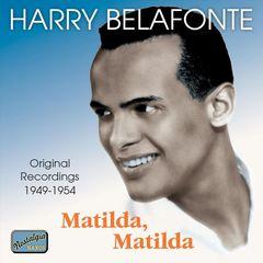 Harry Belafonte - Matilda, Matilda: Original Recordings 1949-1954