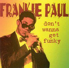 Frankie Paul - Don't Wanna Get Funky