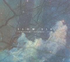 Slow Six - Tomorrow Becomes You