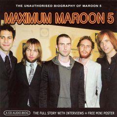 Maroon 5 - Maximum Maroon 5: The Unauthorised Biography of Maroon 5