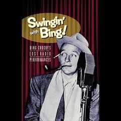 Bing Crosby - Swingin' with Bing! Bing Crosby's Lost Radio Performances