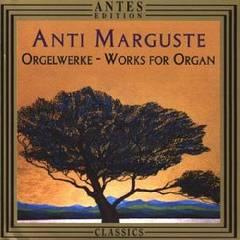 Anti Marguste - Anti Marguste: Works for Organ